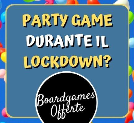 Giocare ai Party Game durante il Lockdown?